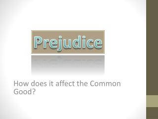 How does it affect the Common Good?