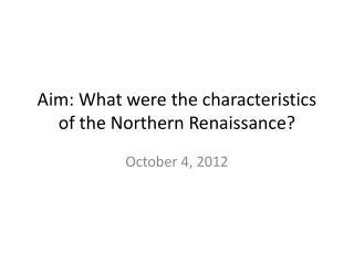 Aim: What were the characteristics of the Northern Renaissance?