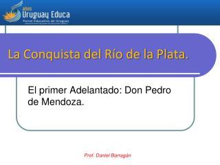 La Conquista del Río de la Plata.