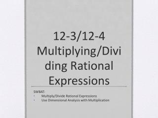 12-3/12-4 Multiplying/Dividing Rational Expressions