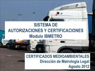 SISTEMA DE AUTORIZACIONES Y CERTIFICACIONES Modulo IBMETRO