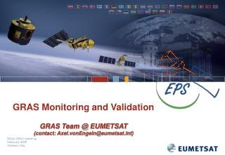 GRAS Monitoring and Validation GRAS Team @ EUMETSAT (contact: Axel.vonEngeln@eumetsatt)