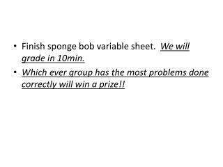 Finish sponge bob variable sheet.   We will grade in 10min.