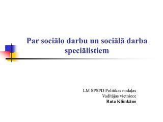 Par sociālo darbu un sociālā darba speciālistiem