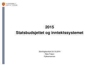 2015 Statsbudsjettet og inntektssystemet Stortingsbenken 24.10.2014 Kåre Træen Fylkesmannen
