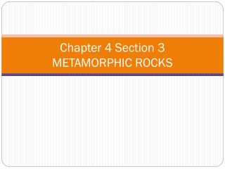 Chapter 4 Section 3 METAMORPHIC ROCKS