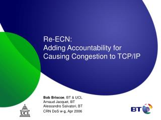 Re-ECN: Adding Accountability for Causing Congestion to TCP