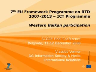 7 th  EU Framework Programme on RTD 2007-2013 � ICT Programme  Western Balkan participation