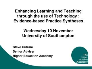 Enhancing Learning and Teaching through the use of Technology : Evidence-based Practice Syntheses  Wednesday 10 November