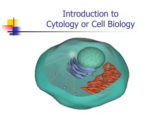 Introduction to Cytology or Cell Biology
