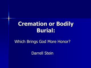 Cremation or Bodily Burial: