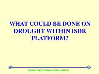 WHAT COULD BE DONE ON DROUGHT WITHIN ISDR PLATFORM