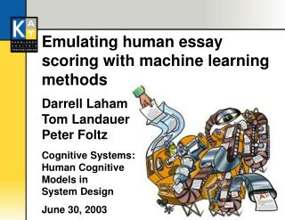 Emulating human essay scoring with machine learning methods  Darrell Laham Tom Landauer Peter Foltz  Cognitive Systems: