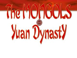 The MONGOLS Yuan DynastY