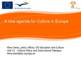 Aline Denis, policy officer, DG Education and Culture Unit C1 : Culture Policy and Intercultural Dialogue Aline.denisec.