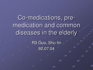 Co-medications, pre-medication and common diseases in the elderly