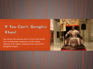 If You Can�t, Genghis Khan!