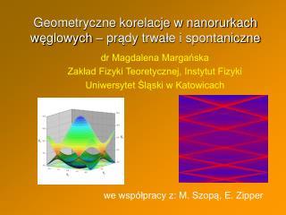 Geometryczne korelacje w nanorurkach w ę glowych – pr ą dy trwa ł e i spontaniczne