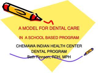 A MODEL FOR DENTAL CARE IN  A SCHOOL BASED PROGRAM