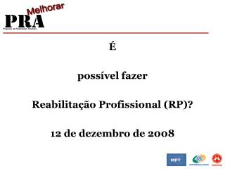 poss vel fazer   Reabilita  o Profissional RP  12 de dezembro de 2008