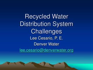 Recycled Water  Distribution System Challenges