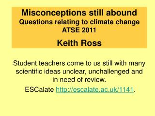 Misconceptions still abound  Questions relating to climate change ATSE 2011 Keith Ross