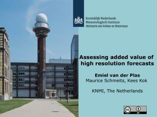 Assessing added value of  high resolution forecasts Emiel van der Plas Maurice Schmeits, Kees Kok