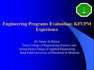 Engineering Programs Evaluation: KFUPM Experience Dr. Samir Al-Baiyat