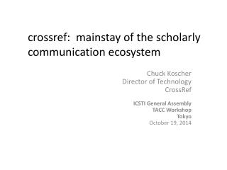 Chuck Koscher Director of Technology CrossRef ICSTI General Assembly TACC Workshop Tokyo