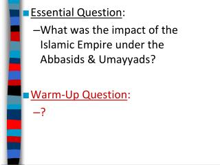 Essential Question : What was the impact of the  Islamic Empire under the Abbasids & Umayyads?