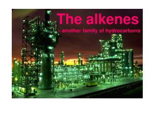 The alkenes – another family of hydrocarbons
