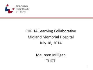 RHP 14 Learning Collaborative Midland Memorial Hospital July 18, 2014 Maureen Milligan  THOT