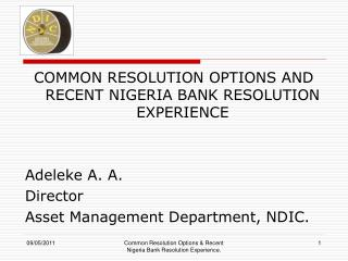 COMMON RESOLUTION OPTIONS AND RECENT NIGERIA BANK RESOLUTION EXPERIENCE Adeleke  A. A. Director