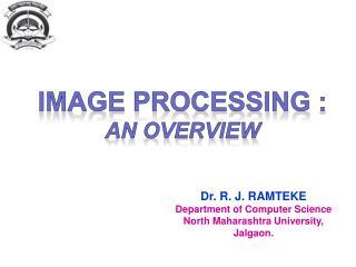 Dr. R. J. RAMTEKE Department of Computer Science North Maharashtra University, Jalgaon.