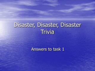 Disaster, Disaster, Disaster Trivia