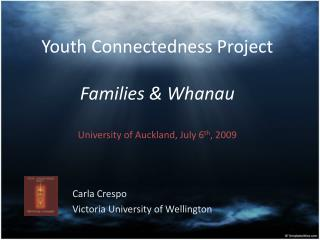 Youth Connectedness Project Families & Whanau University of Auckland, July 6 th , 2009