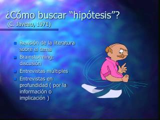 """¿Cómo buscar """"hipótesis""""?  (C. Javeau, 1971)"""