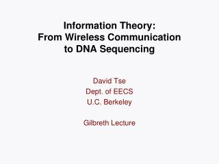 Information Theory: From Wireless Communication  to DNA Sequencing