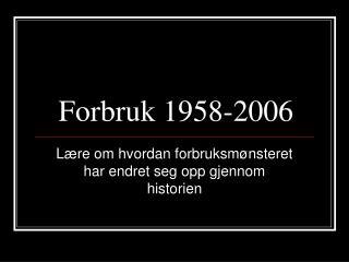 Forbruk 1958-2006