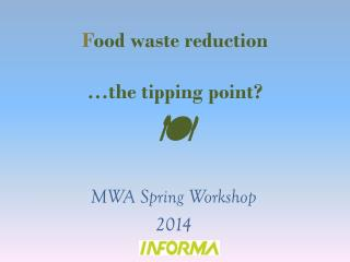 F ood waste reduction …the tipping point? 