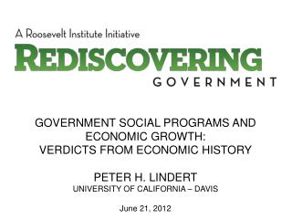 GOVERNMENT SOCIAL PROGRAMS AND ECONOMIC GROWTH: VERDICTS FROM ECONOMIC HISTORY PETER H. LINDERT