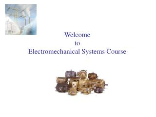 Welcome  to  Electromechanical Systems Course