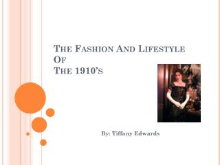 The Fashion And Lifestyle Of                        The 1910's