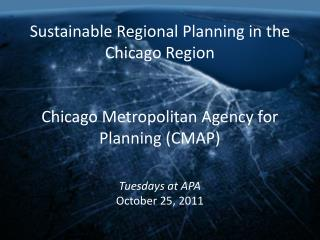 Sustainable Regional Planning in the  Chicago Region Chicago Metropolitan Agency for