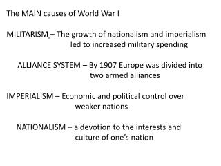 The MAIN causes of World War I MILITARISM – The growth of nationalism and imperialism