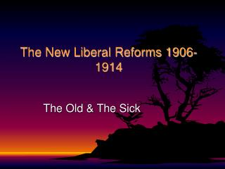 The New Liberal Reforms 1906-1914