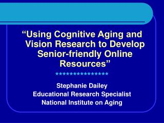 Using Cognitive Aging and Vision Research to Develop Senior-friendly Online Resources   Stephanie Dailey Educational Re
