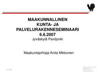 MAAKUNNALLINEN  KUNTA- JA  PALVELURAKENNESEMINAARI 6.6.2007 Jyväskylä Paviljonki