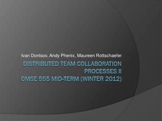 Distributed Team Collaboration Processes II OMSE 555 Mid-Term (Winter 2012)