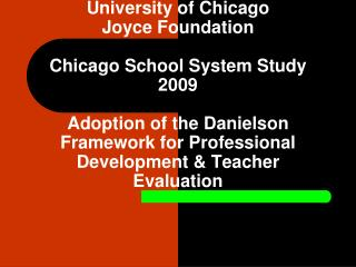 University of Chicago  Joyce Foundation   Chicago School System Study 2009  Adoption of the Danielson Framework for Prof